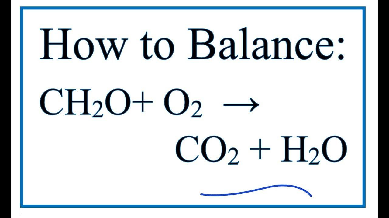 How To Balance Ch2o O2 Co2 H2o Formaldehyde Oxygen Gas