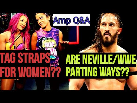 Amp Q&A: BC Going To Jail?? | Neville/WWE Part Ways?? | Tag Team Straps For The Women??