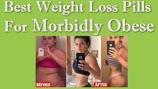 Morbidly Obese Weight Loss Pills - Best Weight Loss Pills For Morbidly Obese