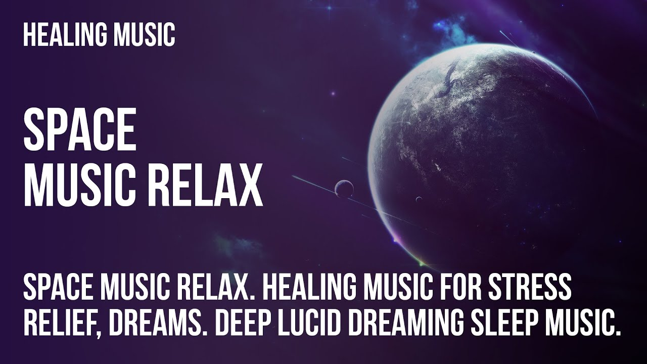Space Music Relax. Healing music for stress relief, dreams. Deep Lucid Dreaming Sleep Music.