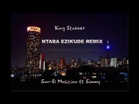 Ntaba Ezikude REMIX By King Stabber (Sun-El Musician ft Simmy)