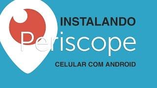 Como Instalar o Periscope no seu celular com android