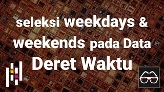 [Pandas 46] Seleksi weekdays dan weekends pada data deret waktu (time series) (Python Pandas)