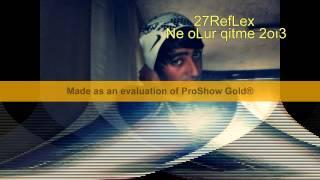 27 Reflex- Ne oLur qitme 2oı3