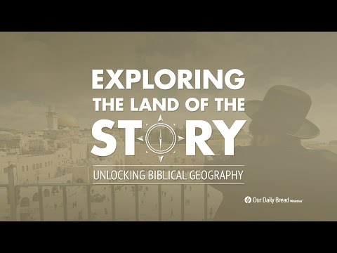 Exploring the Land of the Story: Unlocking Biblical Geography