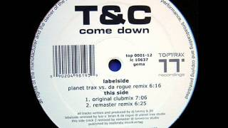 T & C  - Come Down (Planet Trax vs Da Rogue Remix)