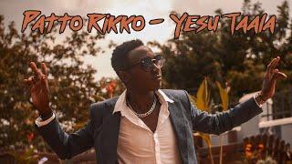 Patto Rikko - Yesu Taala - music Video