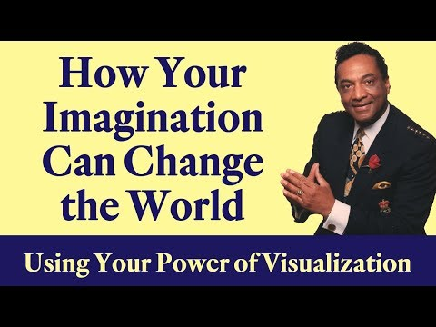 How Your Imagination Can Change the World: The Power of Visualization