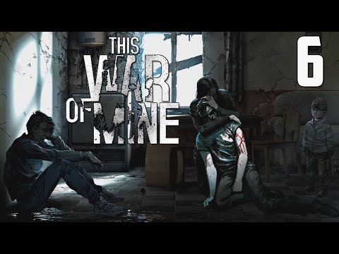 This War of Mine - Part 6 - Mistakes Were Made (Let's Play, Walkthrough)