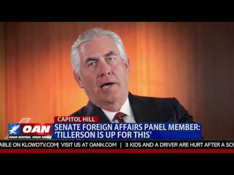 Senate Foreign Affairs Panel Member: 'Tillerson is up for this'