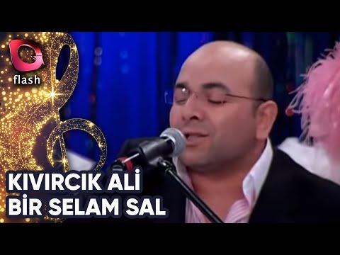 Kıvırcık Ali- Bir Selam Sal