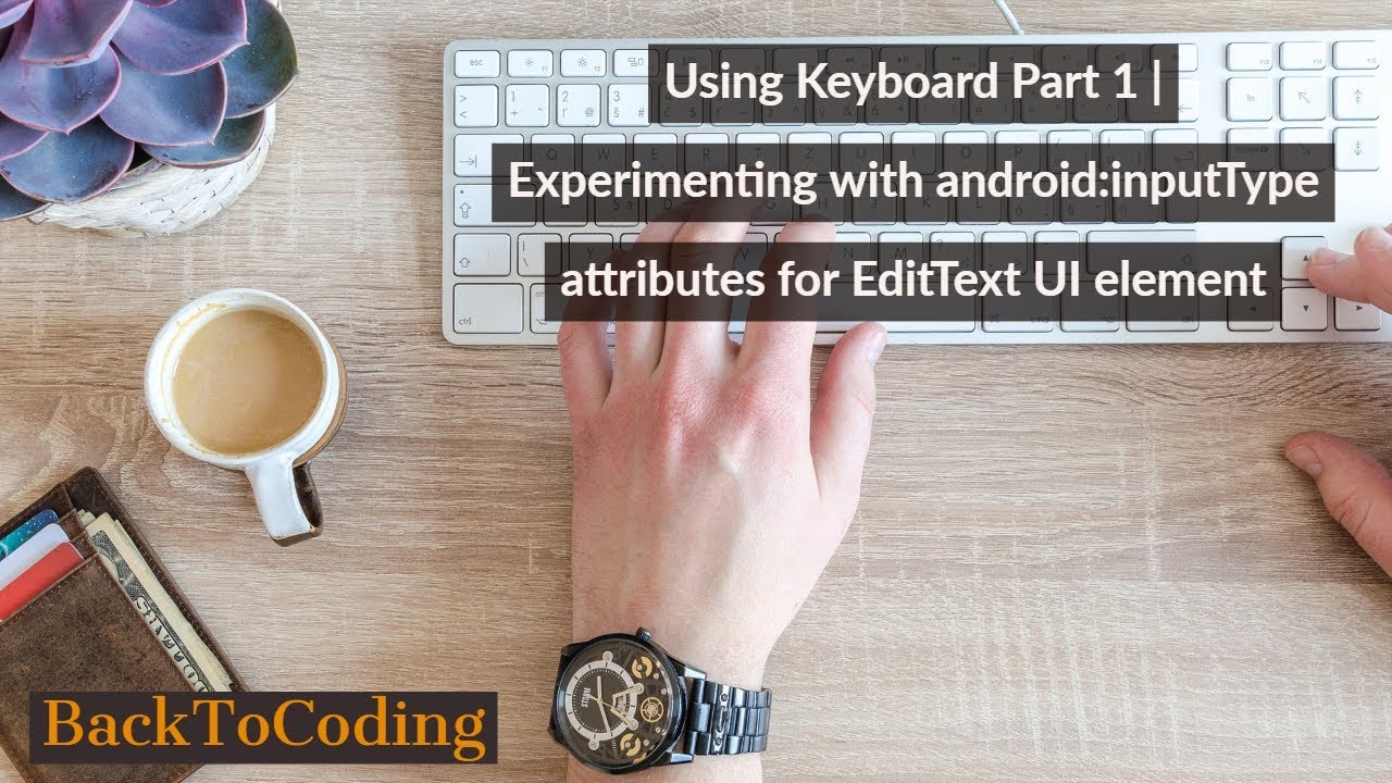 Using Keyboard Part 1 | Experimenting with android:inputType attributes for  EditText UI element