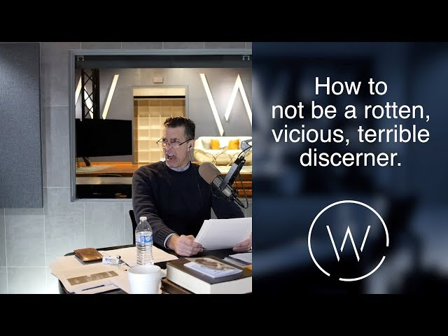 How to not be a rotten, vicious, terrible discerner.