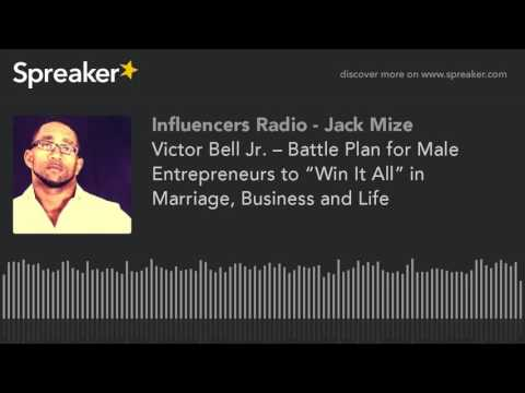 """Victor Bell Jr. – Battle Plan for Male Entrepreneurs to """"Win It All"""" in Marriage, Business and Life"""