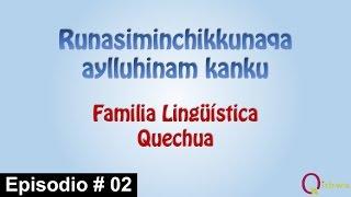 Familia Lingüística Quechua - Runasiminchikkunaqa aylluhinam kanku.