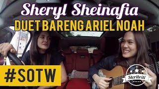 Selebriti On The Way Luna Maya & Sheryl Sheinafia #2: Cerita Sheryl duet bareng Ariel Noah