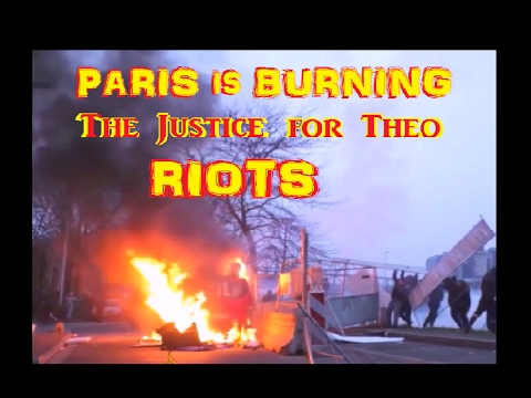 Paris is Burning -  The Justice for Theo Riots, Feb, 2017