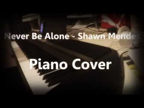 Never Be Alone - Shawn Mendes - Piano Cover
