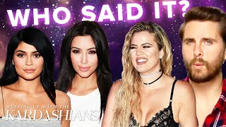 """Guess Who Said It On """"Keeping Up With The Kardashians"""" 