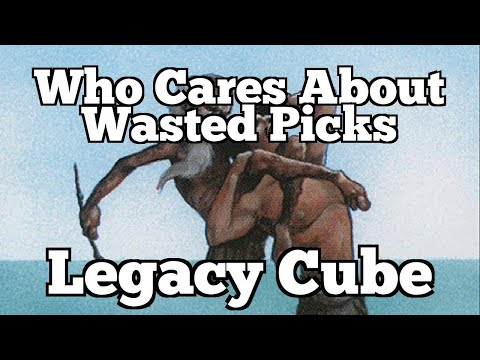 Who Cares About Wasted Picks | Legacy Cube