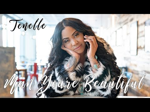Tenelle - Man You're Beautiful