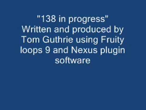 """Fruity loops 9 dance tune """"138 in progress"""" by Tom Guthrie"""