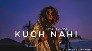 EMCEE HASNAIN - KUCH NAHI Prod By. DHRUVAN MOORTHY ||  RAP || OFFICIAL MUSIC VIDEO || 2019