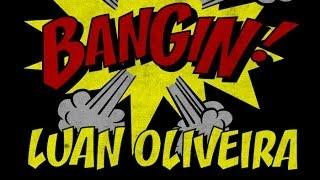 Luan Oliveira - Bangin!