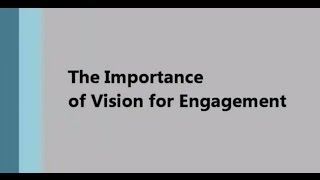 Importance of Vision in Engagement