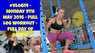 #Vlog14 - Monday May 9th May 2016 - Full Leg Workout - Full Day of Eating