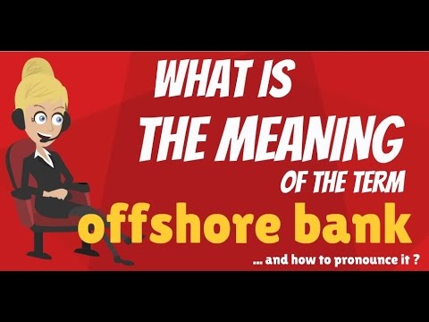 What is OFFSHORE BANK? What does OFFSHORE BANK mean? OFFSHORE BANK meaning & explanation