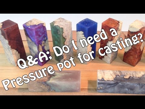 Q&A: Do i really need a pressure pot for casting worthless wood