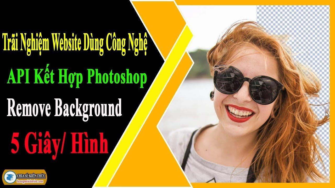 Trãi Nghiệm Website API Kết Hợp Photoshop Remove Background | Lương Minh Triết