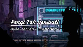 Pergi Tak Kembali - MichelLeandro X Angelo Noya (Official Audio)