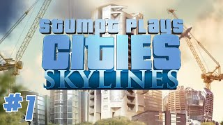 Stumpt Plays - Cities Skylines - #1 - Building The Basics  (PC Gameplay)