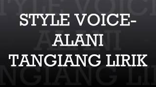 STYLE VOICE-ALANI TANGIANG(lirik)