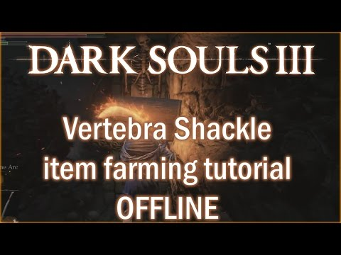 Dark Souls 3 - Vertebra Shackle item farming offline tutorial