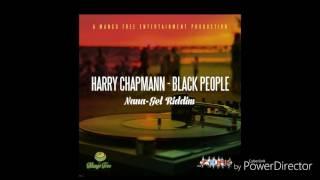 Harry Chapmann - Black People  (NaNa-Gel Riddim 2017) Produced By Mango Tree Ent.