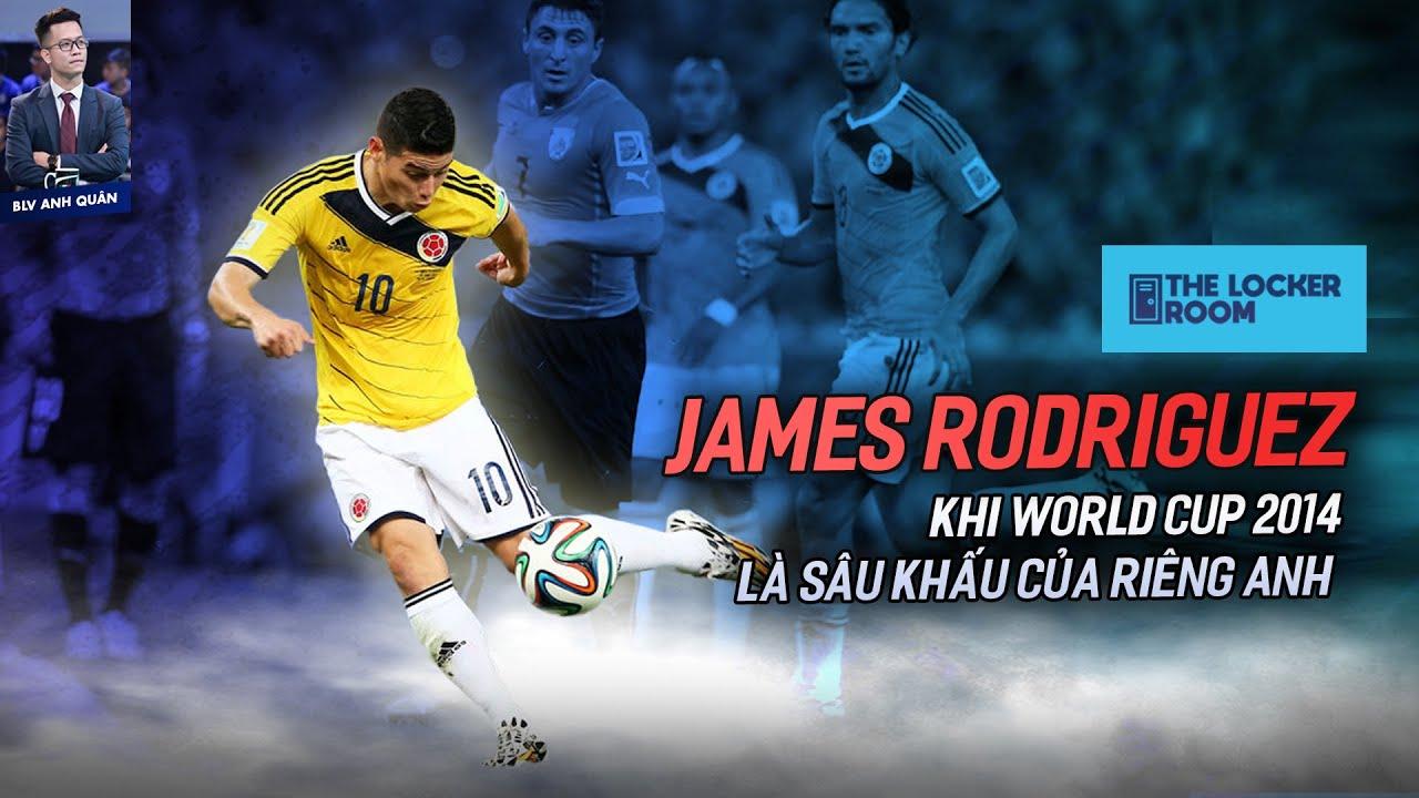 THE LOCKER ROOM | JAMES RODRIGUEZ - KHI WORLD CUP 2014 LÀ SÂU KHẤU CỦA RIÊNG ANH