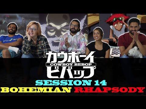 Cowboy Bebop - Session 14 Bohemian Rhapsody - Group Reaction