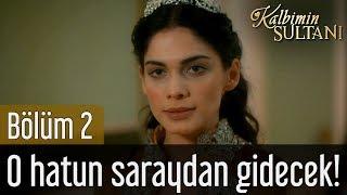 Kalbimin Sultanı 2. Bölüm - O Hatun Bu Saraydan Gidecek!