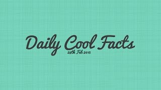 Daily Cool Facts 28th Feb 2015