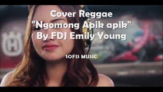 Lagu Cover Reggae Ngomong Apik apik By FDJ Emily Young