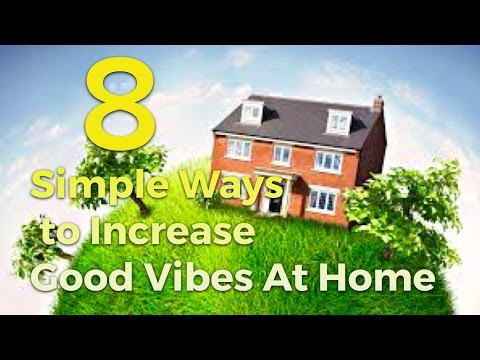 8 Simple Ways to Increase The Good Vibrations in Your Home