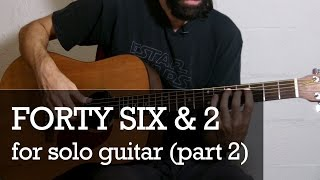 Forty Six & 2 For Solo Guitar (Part 2 - First Verse & Chorus)