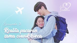 [LOVE DISTANCE] EPS 3: INI RASANYA PACARAN SAMA ORANG KOREA