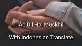 Download Mp3 Ae Dil Hai Muskhil Terjemahan Indonesia