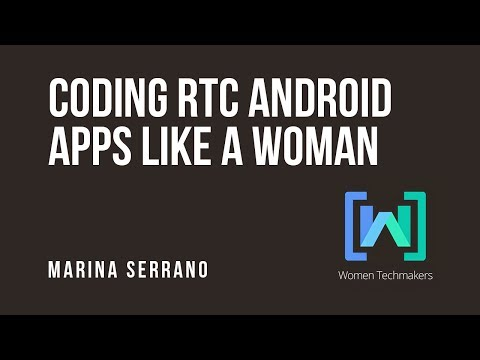 Marina Serrano - Coding RTC Android apps like a woman en Woman Techmakers Madrid 2017