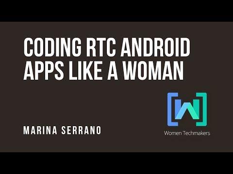 Marina Serrano - Coding RTC Android apps like a woman en Woman Techmakers Madrid 2017