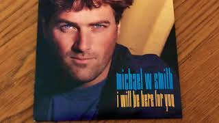 Michael W. Smith - I Will Be Here For You (AC Mix)